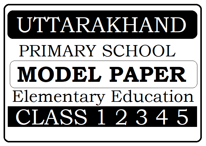 Uttarakhand Class 1st, 2nd, 3rd, 4th, 5th Model Paper 2021