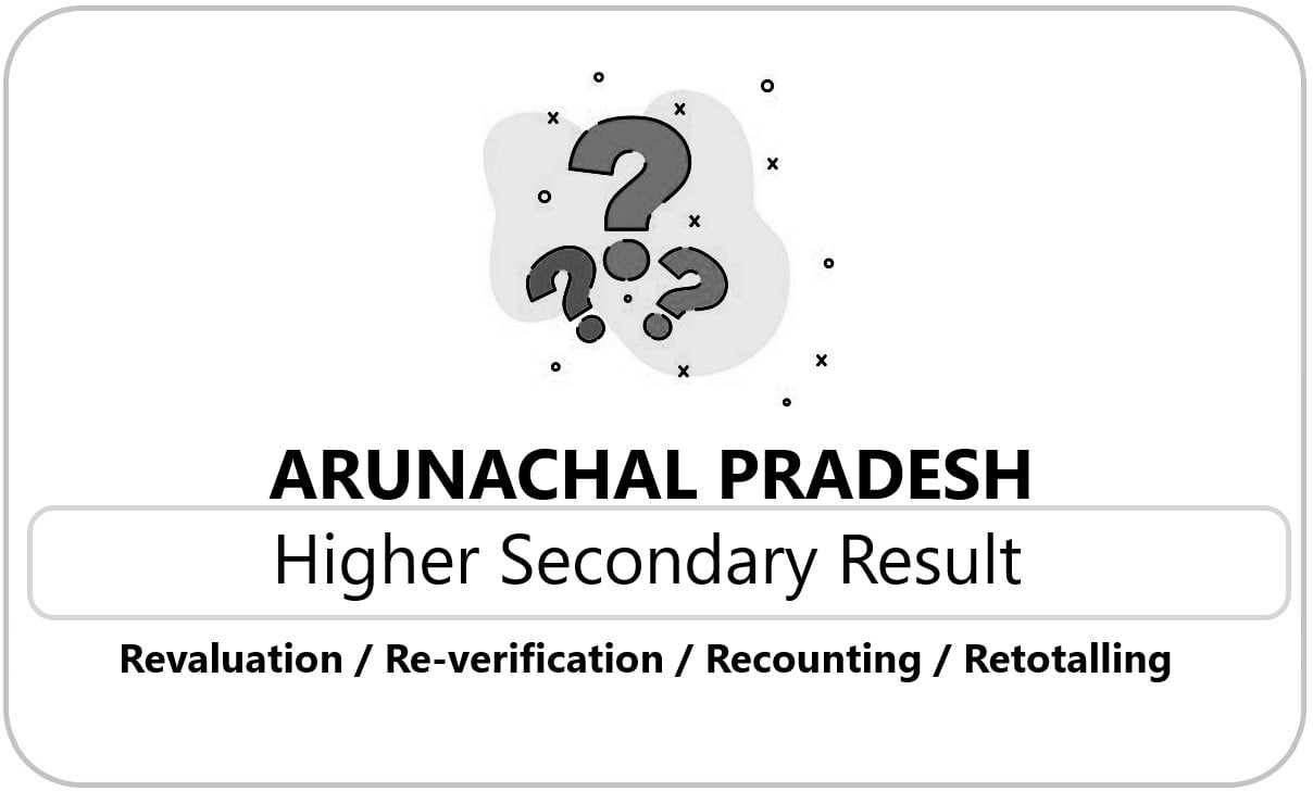 Arunachal Pradesh HS Result 2021 Revaluation / Re-verification / Recounting / Retotalling form